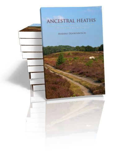 Ancestral Heaths Reconstructing the Barrow Landscape in the Central and Southern Netherlands Marieke Doorenbosch | 2013