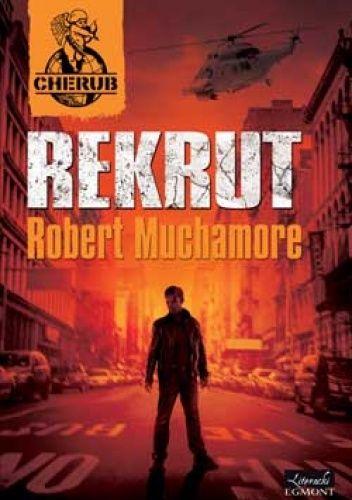 Robert Muchamore, Rekrut, Egmont Polska, 2013. Cykl: Cherub, T. 1: Rekrut, T. 2: Kurier, T. 3: Ucieczka