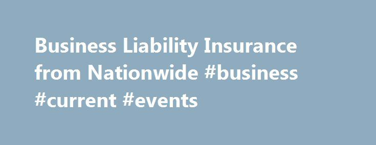 Business Liability Insurance from Nationwide #business #current #events http://busines.remmont.com/business-liability-insurance-from-nationwide-business-current-events/  #business insurance quotes # Liability Insurance Can Help Protect Your Business from the Unknown With the day-to-day uncertainties of business management, liability insurance is something you cannot do without. Accidents happen – on site, off site, with employees and with customers – no matter how much you've planned. It is…