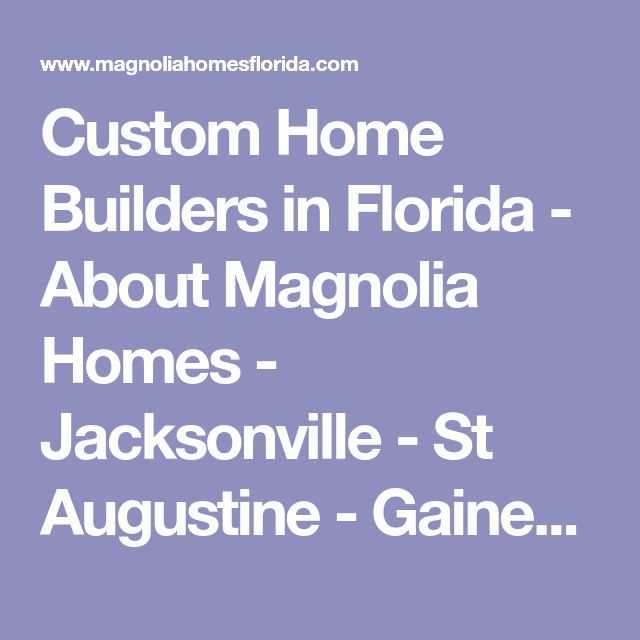 Custom Home Builders in Florida - About Magnolia Homes - Jacksonville - St Augustine - Gainesville