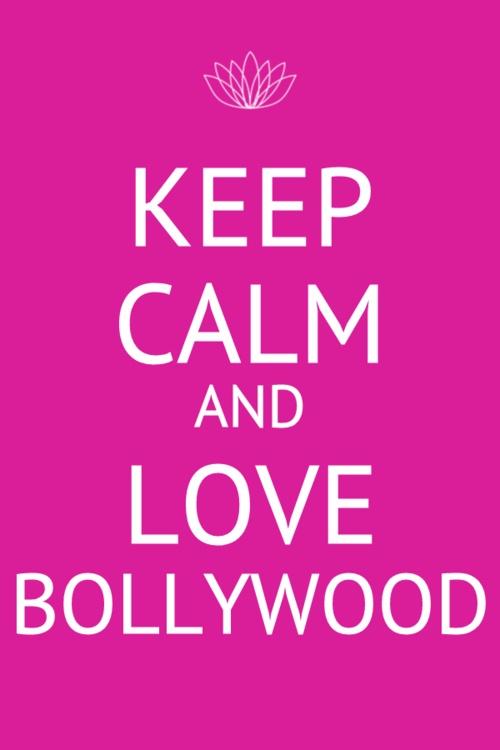 Keep Calm and Love Bollywood