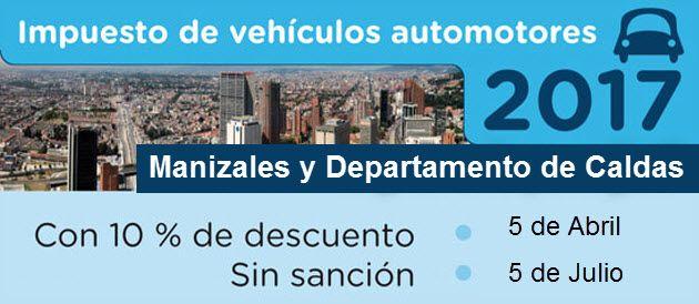 Plazos para el pago de impuestos de vehículos Manizales 2017 Para la declaración y pago del Impuesto sobre Vehículos Automotores de Manizales y Caldas...