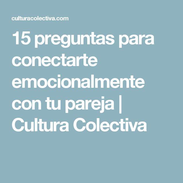 15 preguntas para conectarte emocionalmente con tu pareja | Cultura Colectiva