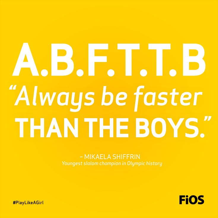 Quote from Mikaela Shiffrin, the youngest slalom champion in Olympic history, about ABFTTB #PlayLikeAGirl
