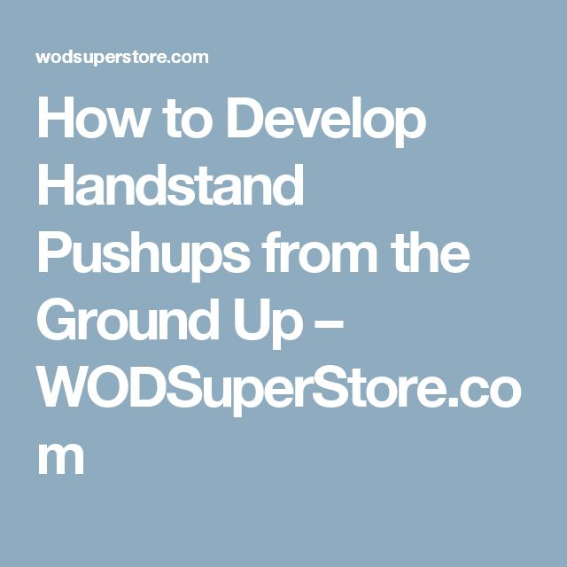 How to Develop Handstand Pushups from the Ground Up – WODSuperStore.com
