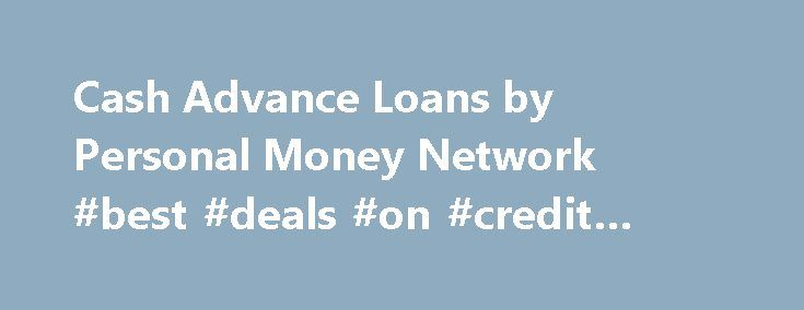 Cash Advance Loans by Personal Money Network #best #deals #on #credit #cards http://credit.remmont.com/cash-advance-loans-by-personal-money-network-best-deals-on-credit-cards/  #cash advance no credit check # Does Credit Matter? Bad Credit or No Credit OK! APR: For payday loans, cash Read More...The post Cash Advance Loans by Personal Money Network #best #deals #on #credit #cards appeared first on Credit.