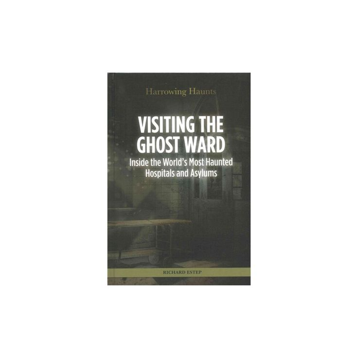 Visiting the Ghost Ward : Inside the World's Most Haunted Hospitals and Asylums (Vol 0) (Library)