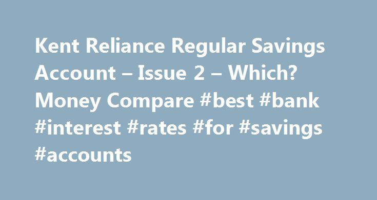 Kent Reliance Regular Savings Account – Issue 2 – Which? Money Compare #best #bank #interest #rates #for #savings #accounts http://savings.nef2.com/kent-reliance-regular-savings-account-issue-2-which-money-compare-best-bank-interest-rates-for-savings-accounts/  Kent Reliance Regular Savings Account – Issue 2 The first £75,000 per person, per UK banking licence, is protected by the Financial Services Compensation Scheme (FSCS). Under the UK Scheme if you have also borrowed from the failed…