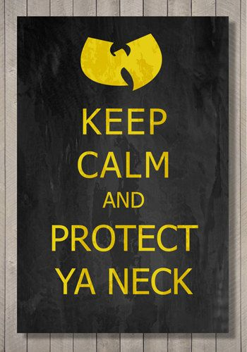 Wu Tang Clan  keep calm and protect ya neck  by SeventhSonStudios, $19.00
