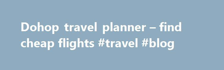 Dohop travel planner – find cheap flights #travel #blog http://travel.remmont.com/dohop-travel-planner-find-cheap-flights-travel-blog/  #find flights cheap # If you are using Dohop.com's flight search engine, there are a few things you can keep in mind to optimize and get the most out of the results. By default the results are ordered by price, lowest first. You can rearrange this order, perhaps by departure time if you want to […]The post Dohop travel planner – find cheap flights #travel…