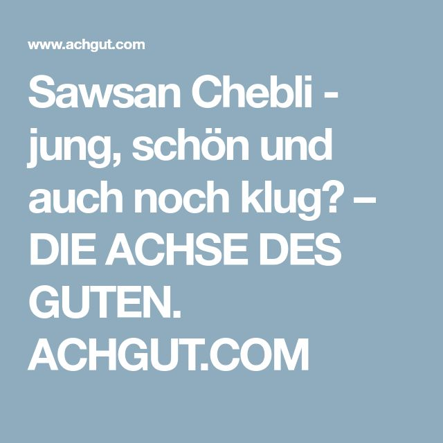 Sawsan Chebli - jung, schön und auch noch klug? – DIE ACHSE DES GUTEN. ACHGUT.COM