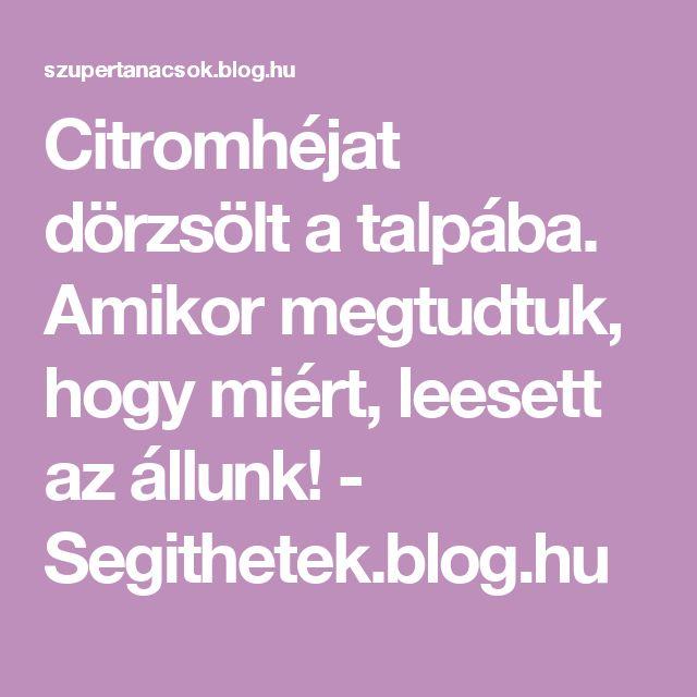 Citromhéjat dörzsölt a talpába. Amikor megtudtuk, hogy miért, leesett az állunk! - Segithetek.blog.hu