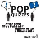 Outcasts of Poker Flat Pop Quiz  Discussion Questions (by Bret Harte)  This 5-question pop quiz and 5 discussion questions for THE OUTCASTS OF...
