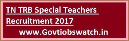 TN TRB Special Teachers Recruitment 2017, Latest 1325 Vacancy Application at trbonlineexams.in, trb.tn.nic.in, TN TRB Recruitment, TN TRB Teachers vacancy