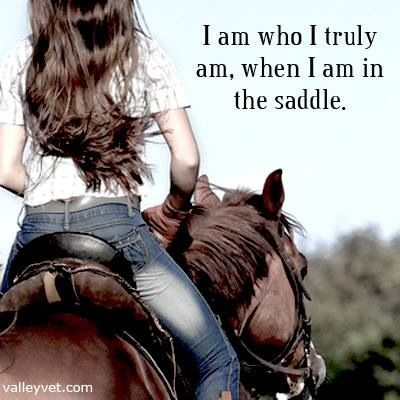I am who I truly am, when I am in the saddle.