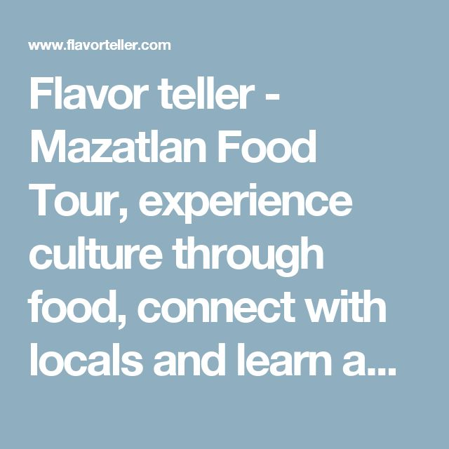 Flavor teller - Mazatlan Food Tour, experience culture through food, connect with locals and learn about Mazatlan's history