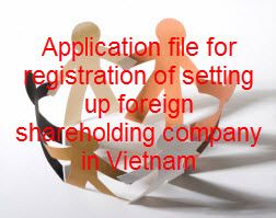Application file for registration of setting up foreign shareholding company in Vietnam