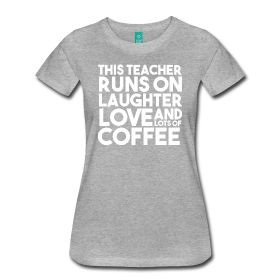 New! This Teacher Runs on Love Laughter and Coffee