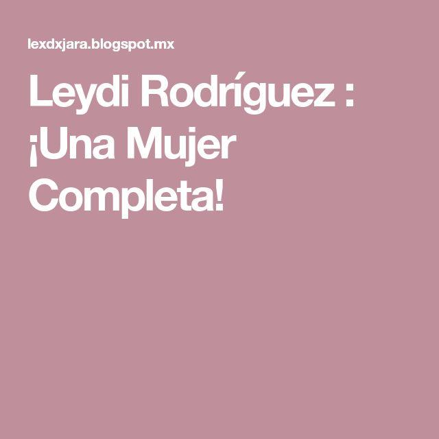 Leydi Rodríguez : ¡Una Mujer Completa!