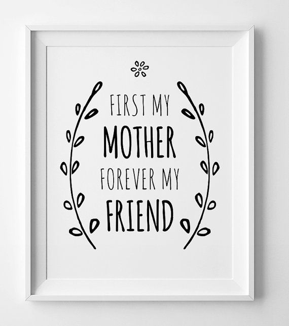 Mothers day printable wall art, First my Mother, forever my friend, gits for mom, wall art printable, mum gift, typography art.  You will