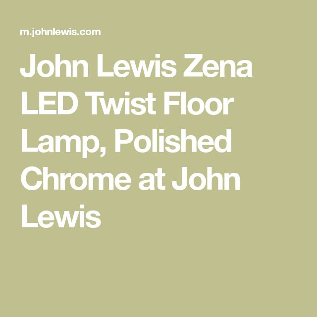 John Lewis Zena LED Twist Floor Lamp, Polished Chrome at John Lewis