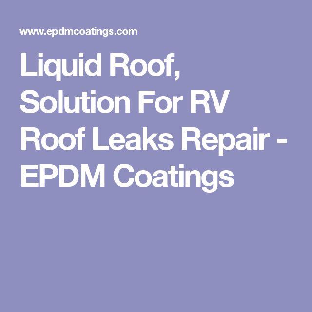 ... Type Of Roof Repair Problems As Rv Roof Repair, Rv Roof Coating,  Motorhomes Roof Repair And Similar Application. Liquid Roof One Coat  Application Saves ...