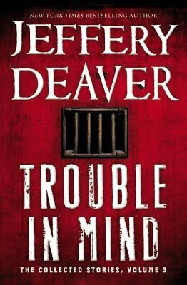 """The """"grand master of the plot twist"""" (Booklist) is back with his third story collection. #troubleinmind #jefferydeaver #book"""