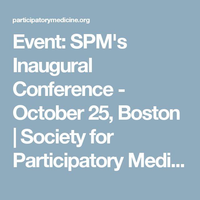 Event: SPM's Inaugural Conference - October 25, Boston   Society for Participatory Medicine