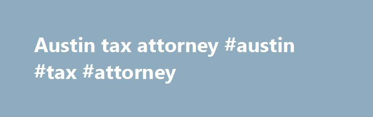 Austin tax attorney #austin #tax #attorney http://kansas-city.remmont.com/austin-tax-attorney-austin-tax-attorney/  # Common sense. Uncommon service. Michel Gray is a full-service property tax law firm, with 100+ years combined property tax and real estate experience among its principals. This experience, along with our legal background and valuation knowledge, gives us the ability to understand and navigate all angles of property tax issues. This is true for even the most complex properties…