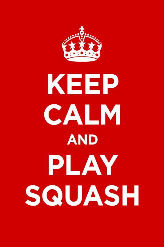 Keep Calm And Play Squash ;)