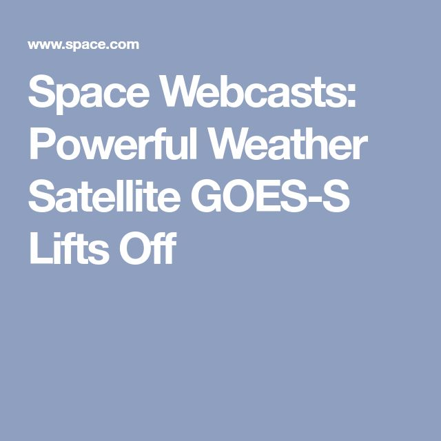 Space Webcasts: Powerful Weather Satellite GOES-S Lifts Off