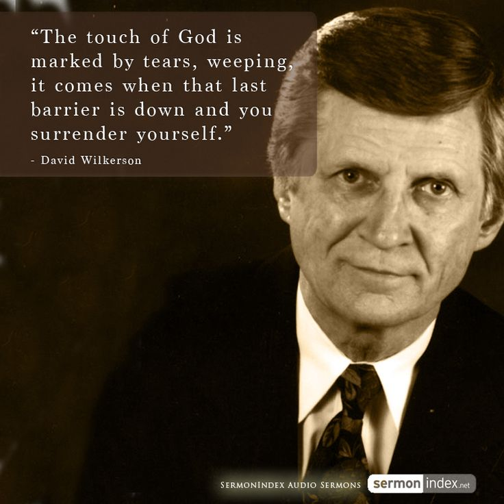 """The touch of God is marked by tears, weeping, it comes when that last barrier is down and you surrender yourself."" - David Wilkerson #tears #weeping #surrender"