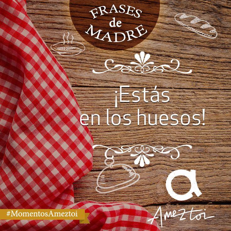 ¡Estás en los huesos! Frases de madre. #MomentosAmeztoi