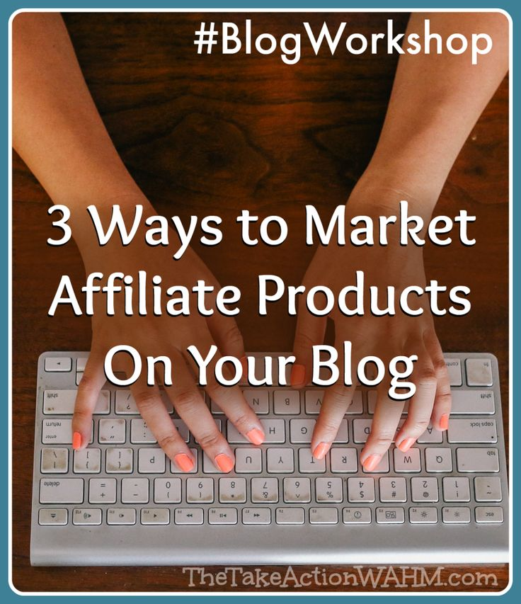 3 Ways to Market Affiliate Products on Your Blog