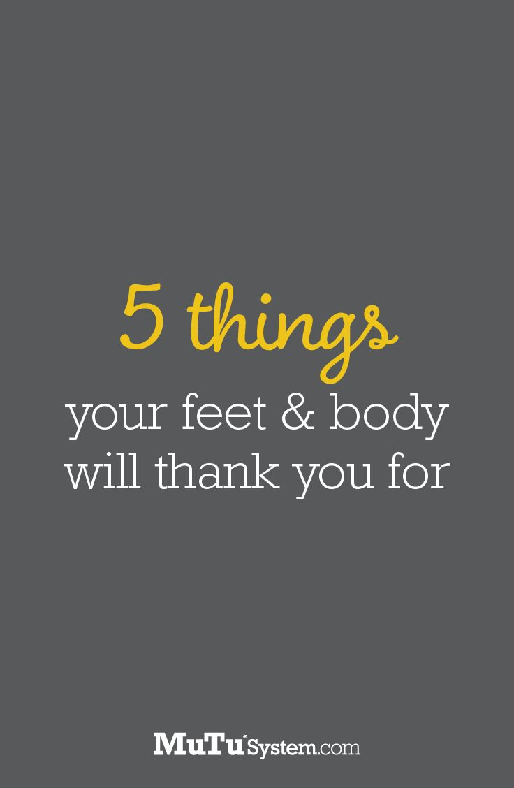 5 Things your Feet & Body will Thank You For. April is National Foot Health