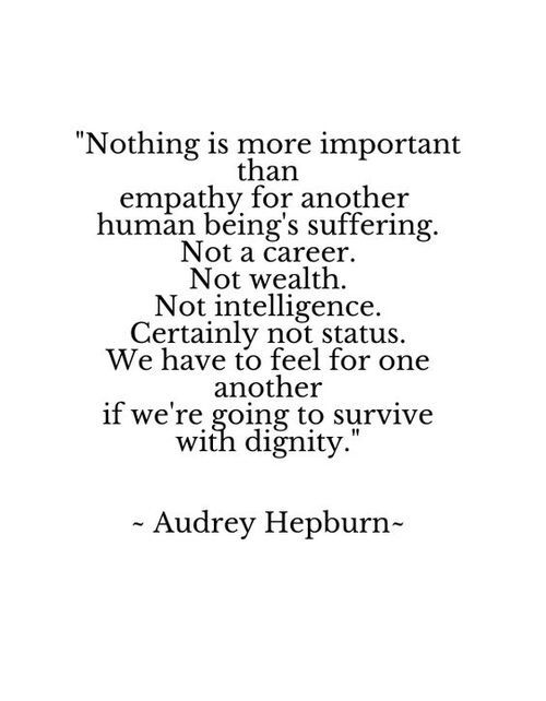 """""""We have to feel for one another if we're going to survive with dignity"""" -Audrey Hepburn"""