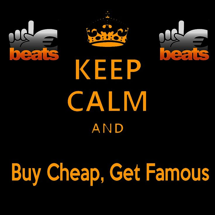 Keep Calm and Buy Cheap, Get Famous