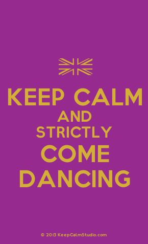 Keep Calm and Strictly Come Dancing