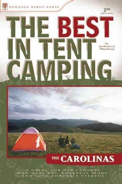 The Best in Tent Camping The Carolinas: A Guide for Car Campers Who Hate Rvs, Concrete Slabs, and Loud Portable S...