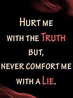 Hurt me i-love-quotes, this is so very true because it hurts twice as bad with a lie....