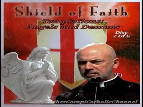 SHIELD OF FAITH ~ Disc 2: Temptations: Angels & Demons ~ Fr. John Corapi