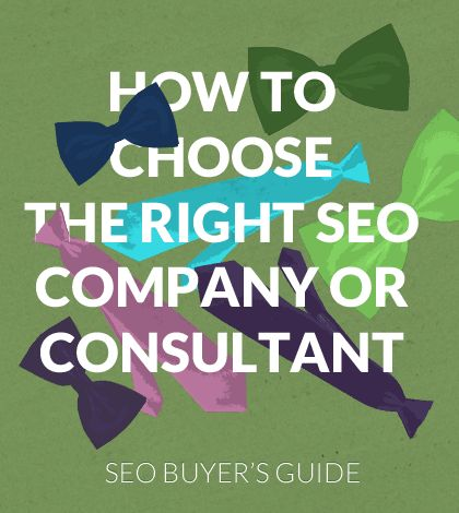 How to Choose the Right SEO Company or Consultant