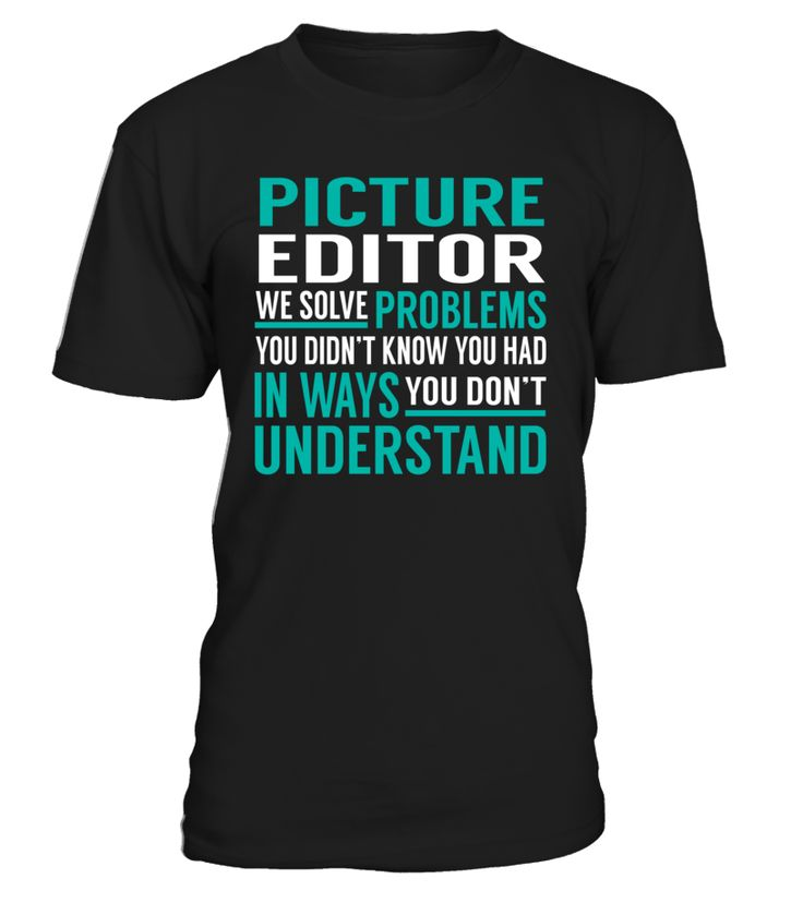Picture Editor We Solve Problems You Dont Understand Job Title T-Shirt #PictureEditor
