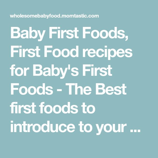 Baby First Foods, First Food recipes for Baby's First Foods - The Best first foods to introduce to your baby between the ages of (4) and 6 months old - Wholesome Homemade Baby Food Recipes