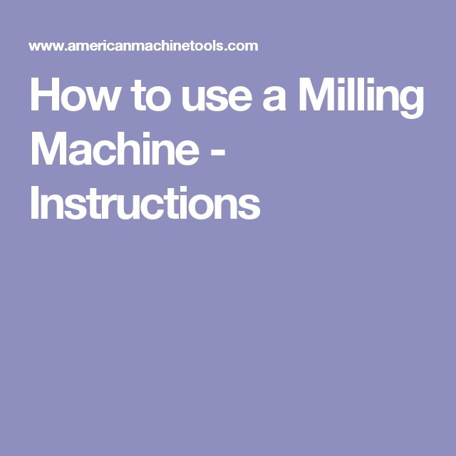 How to use a Milling Machine - Instructions