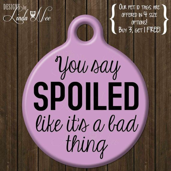 Funny Pet ID Tag ~ You say Spoiled Like Its A Bad Thing ~ Personalized Pet Tag, Unique Tag, Identification Tag, Funny Cat Tag, Dog DTSA0011