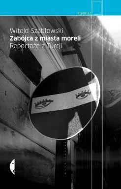 Zabójca z miasta moreli. Reportaże z Turcji - jedynie 27,83 zł w matras.pl