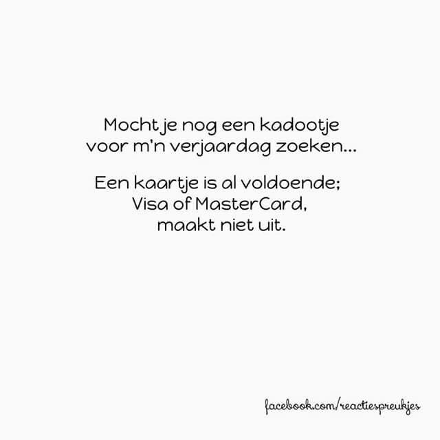 Mocht je nog een kadootje voor m'n verjaardag zoeken... Een kaartje is al voldoende; Visa of MasterCard, maakt niet uit. #humor #grappig #nederlands #tekst #jarig #cadeau