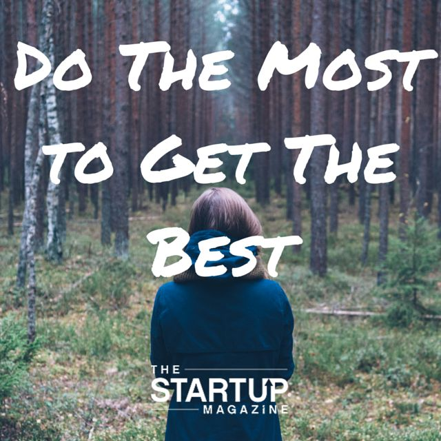 Do the most to get the best   #TSMSmart #cahse #vision#startupmag #startup #entrepreneur #business #motivation #motivationalquotes #working #biz #photooftheday #photo #quotes #startupmagazine #inspiration #quote #inspirationalquote #justdoit #powerthroughthedailygrind #chasethevision #money #bedifferent #work #whydoyouwork #behappy #bebusy #passion #getthebest