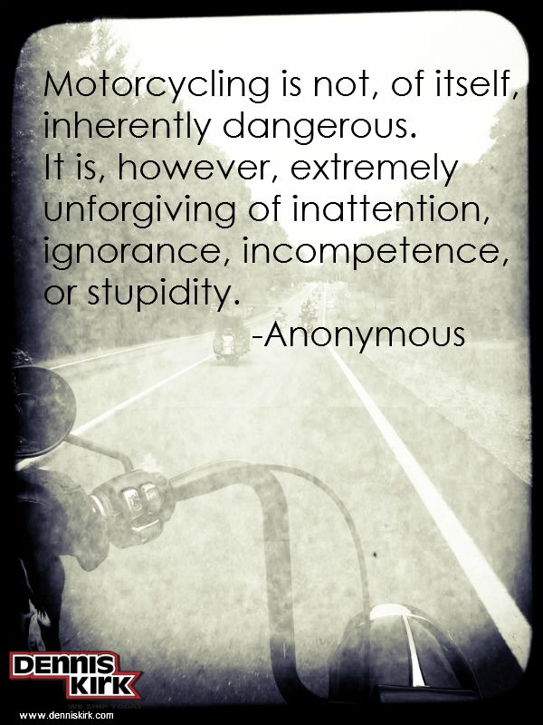 A quote not just for the bikers but also everyone else within the bikers' environment........
